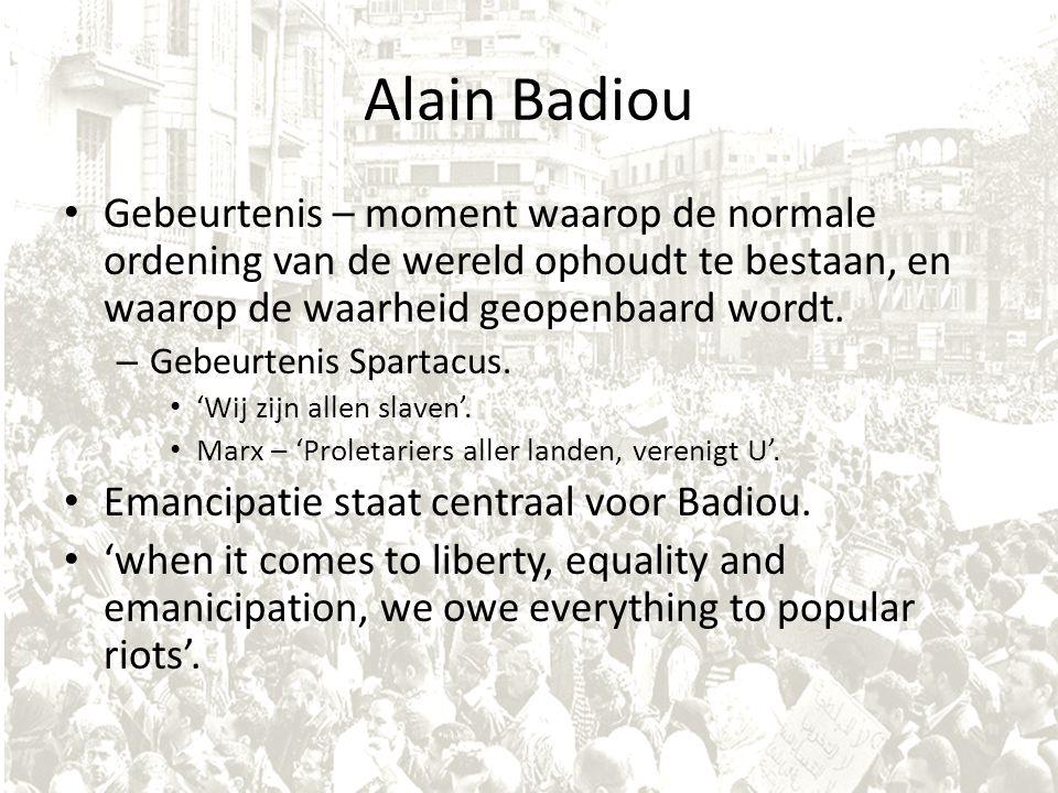 Alain Badiou Gebeurtenis – moment waarop de normale ordening van de wereld ophoudt te bestaan, en waarop de waarheid geopenbaard wordt. – Gebeurtenis