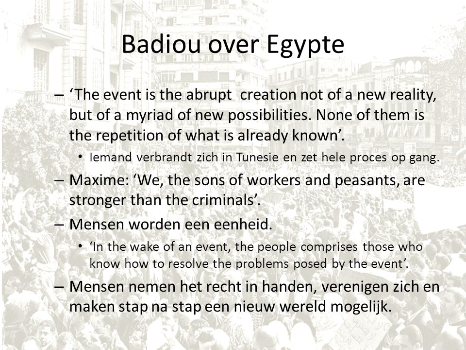 Badiou over Egypte – 'The event is the abrupt creation not of a new reality, but of a myriad of new possibilities.