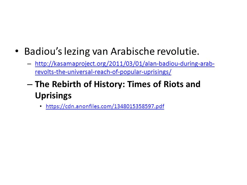 Badiou's lezing van Arabische revolutie. – http://kasamaproject.org/2011/03/01/alan-badiou-during-arab- revolts-the-universal-reach-of-popular-uprisin