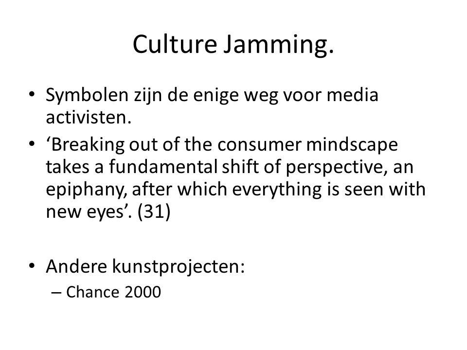 Culture Jamming. Symbolen zijn de enige weg voor media activisten. 'Breaking out of the consumer mindscape takes a fundamental shift of perspective, a
