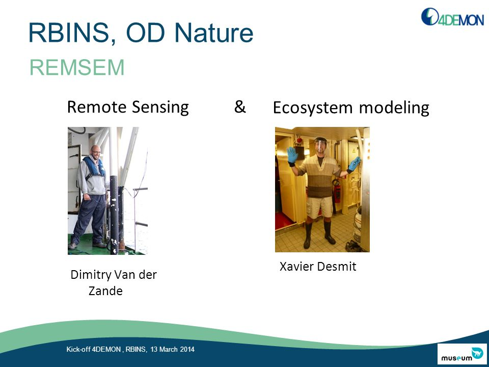 RBINS, OD Nature REMSEM Kick-off 4DEMON, RBINS, 13 March 2014 Remote Sensing & Dimitry Van der Zande Ecosystem modeling Xavier Desmit