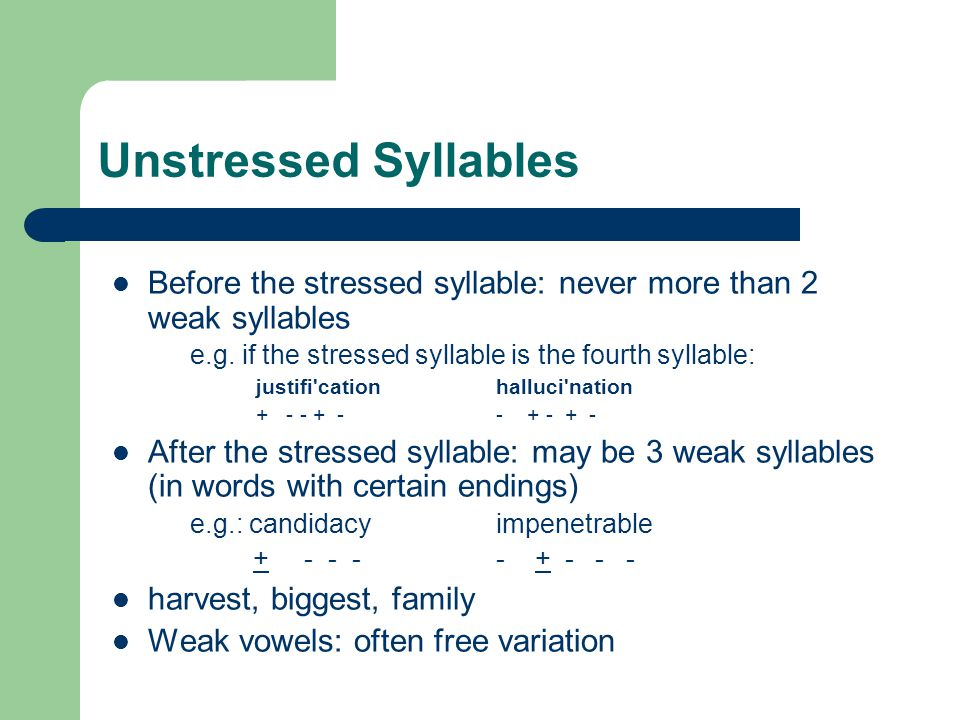Unstressed Syllables Before the stressed syllable: never more than 2 weak syllables e.g.