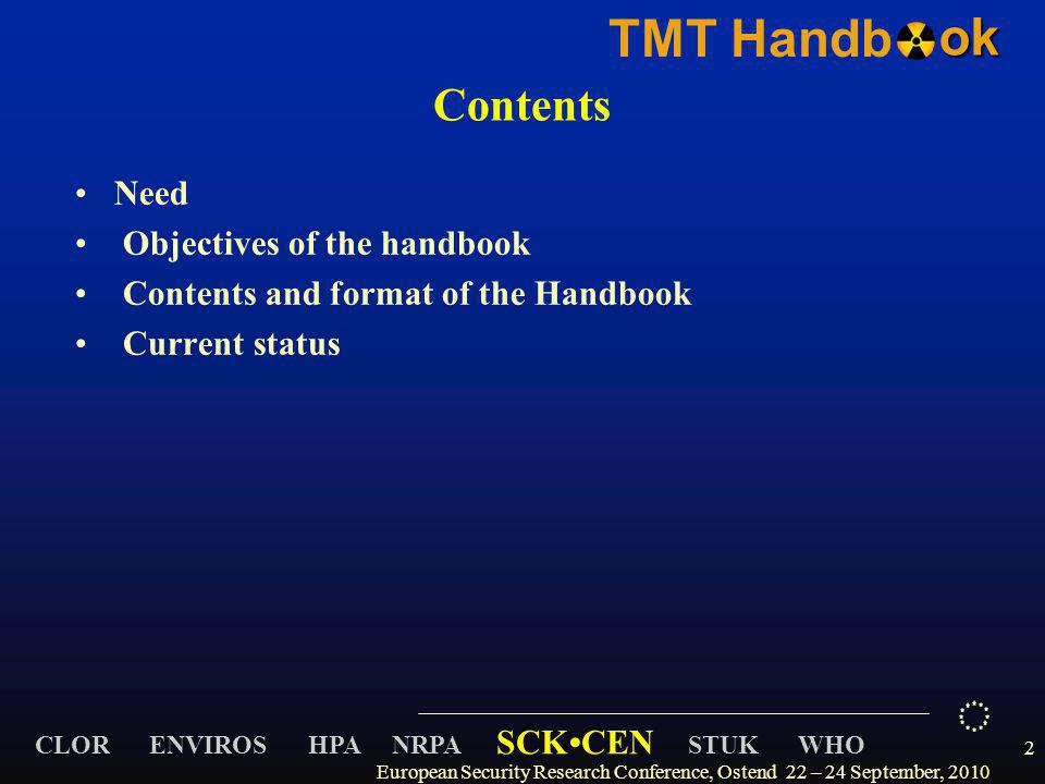 CLOR ENVIROS HPA NRPA SCKCEN STUK WHO TMT Handbok European Security Research Conference, Ostend 22 – 24 September, 2010 2 Contents Need Objectives of the handbook Contents and format of the Handbook Current status