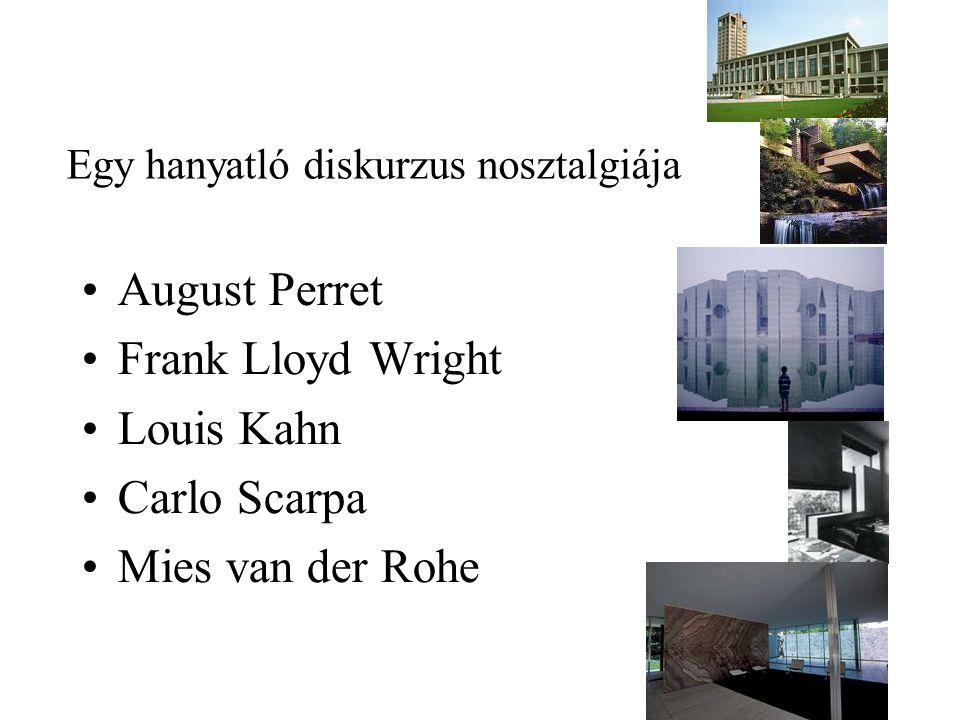 Egy hanyatló diskurzus nosztalgiája August Perret Frank Lloyd Wright Louis Kahn Carlo Scarpa Mies van der Rohe