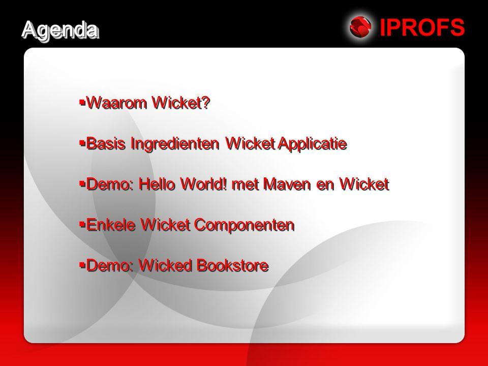 AgendaAgenda  Waarom Wicket.  Basis Ingredienten Wicket Applicatie  Demo: Hello World.
