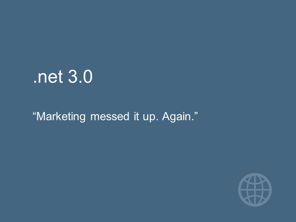 .net 3.0 Marketing messed it up. Again.