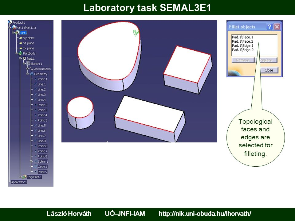 Laboratory task SEMAL3E1 László Horváth UÓ-JNFI-IAM http://nik.uni-obuda.hu/lhorvath/ Topological faces and edges are selected for filleting.