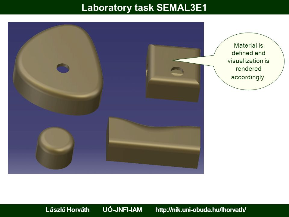 Laboratory task SEMAL3E1 László Horváth UÓ-JNFI-IAM http://nik.uni-obuda.hu/lhorvath/ Material is defined and visualization is rendered accordingly.