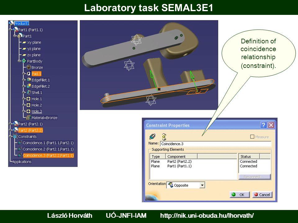 Laboratory task SEMAL3E1 László Horváth UÓ-JNFI-IAM http://nik.uni-obuda.hu/lhorvath/ Definition of coincidence relationship (constraint).
