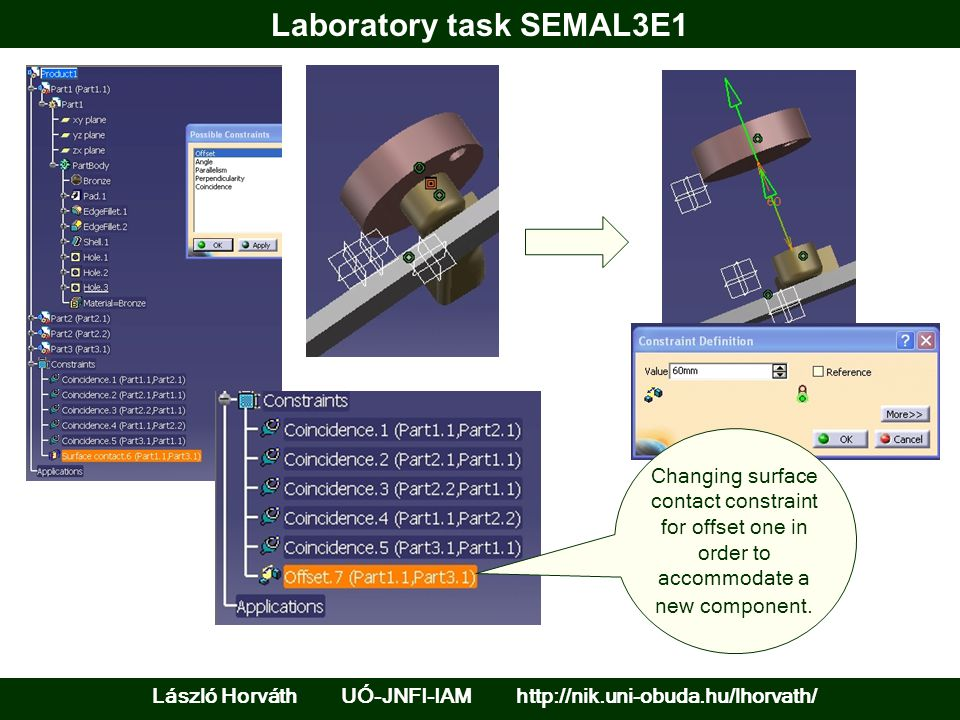 Laboratory task SEMAL3E1 László Horváth UÓ-JNFI-IAM http://nik.uni-obuda.hu/lhorvath/ Changing surface contact constraint for offset one in order to accommodate a new component.