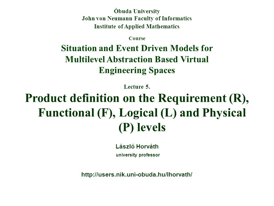 Course Situation and Event Driven Models for Multilevel Abstraction Based Virtual Engineering Spaces Óbuda University John von Neumann Faculty of Info