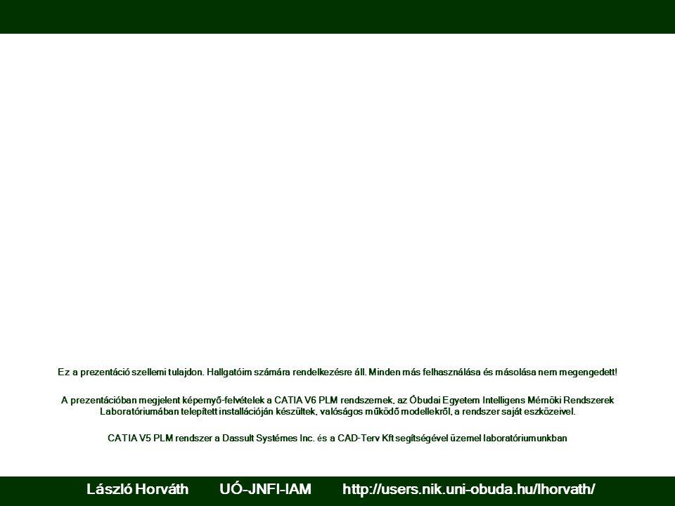 A prezentációban megjelent képernyő-felvételek a CATIA V6 PLM rendszernek, az Óbudai Egyetem Intelligens Mérnöki Rendszerek Laboratóriumában telepítet