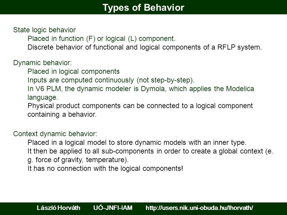 State Logic Behavior László Horváth UÓ-JNFI-IAM http://users.nik.uni-obuda.hu/lhorvath/ Type: Constraining the type of constants, functions, parameters, block ports and signals.