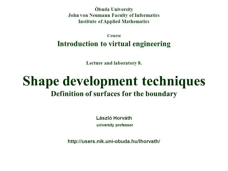 Course Introduction to virtual engineering Óbuda University John von Neumann Faculty of Informatics Institute of Applied Mathematics Lecture and labor
