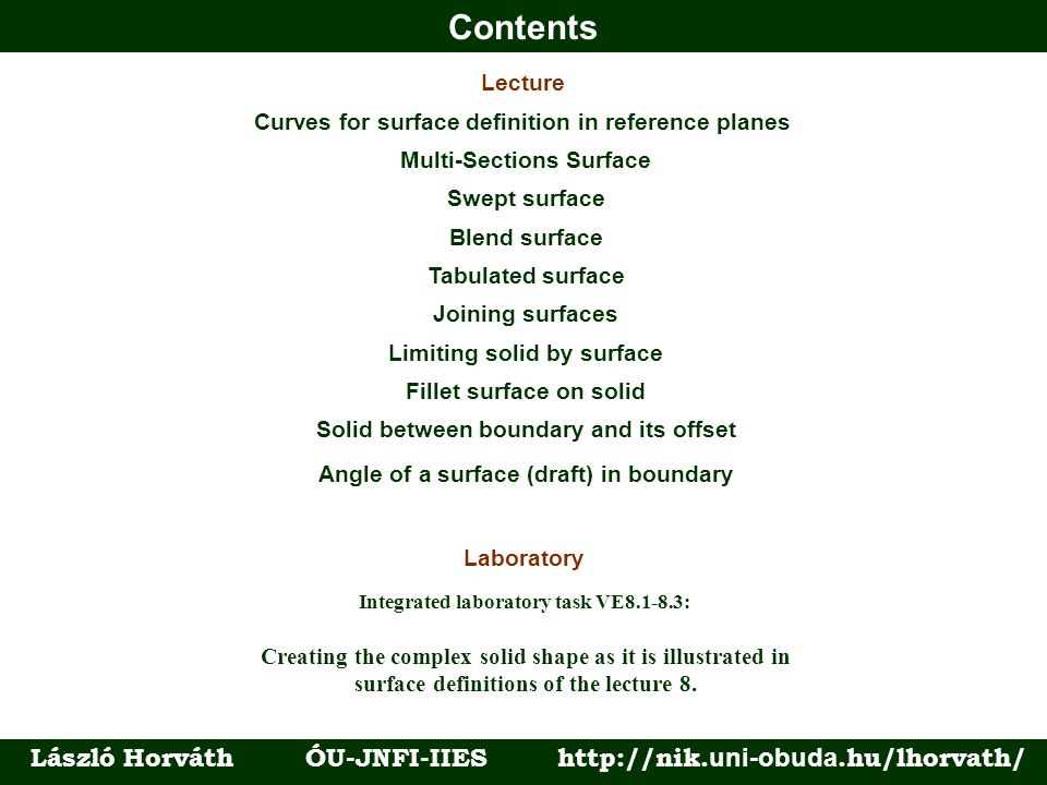 Contents László Horváth ÓU-JNFI-IIES http://nik. uni-obuda.hu/lhorvath/ Multi-Sections Surface Lecture Laboratory Curves for surface definition in ref