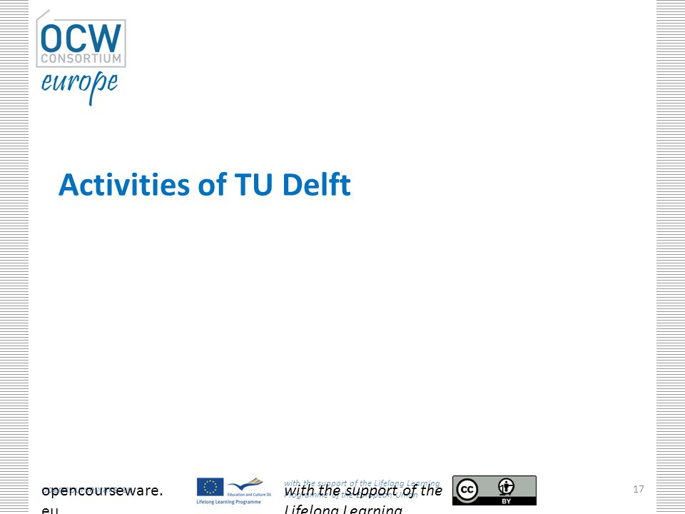 opencourseware.eu with the support of the Lifelong Learning Programme of the European Union 17 Activities of TU Delft opencourseware.