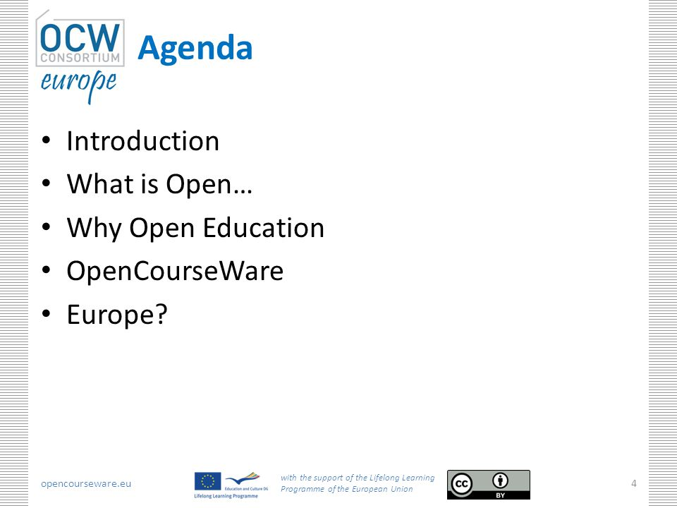 opencourseware.eu with the support of the Lifelong Learning Programme of the European Union 4 Agenda Introduction What is Open… Why Open Education OpenCourseWare Europe?