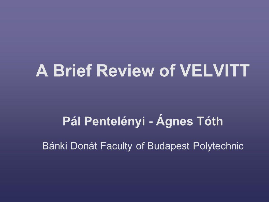A Brief Review of VELVITT Pál Pentelényi - Ágnes Tóth Bánki Donát Faculty of Budapest Polytechnic