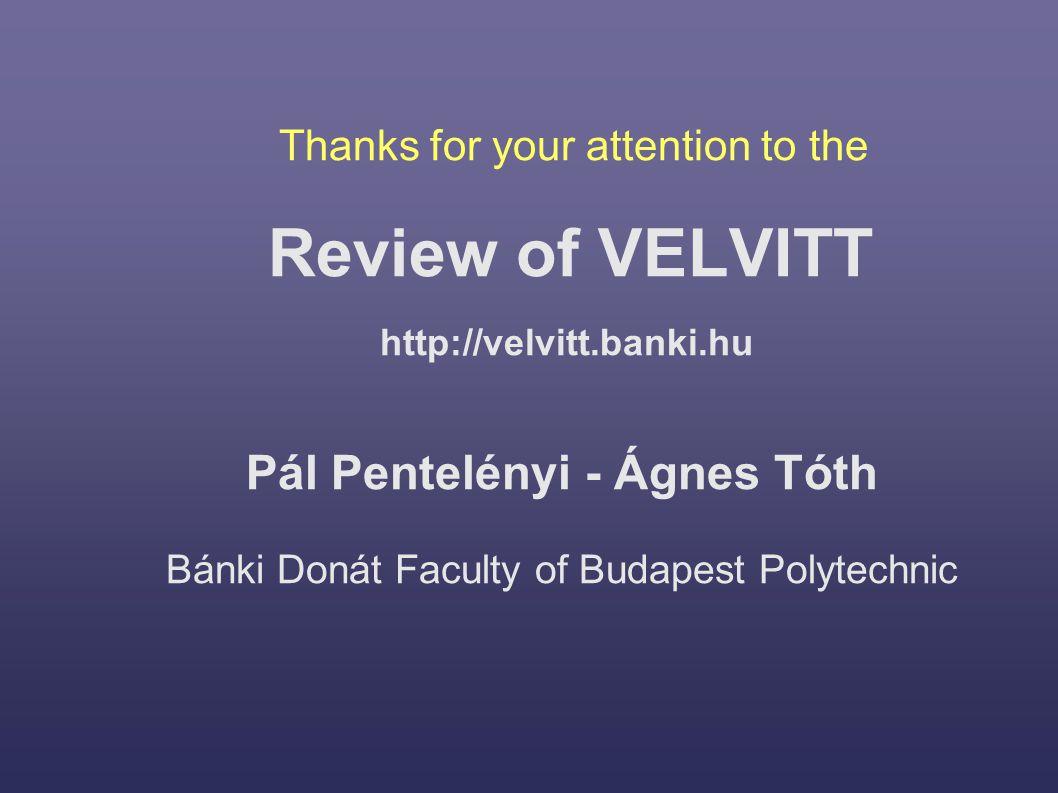 Thanks for your attention to the Review of VELVITT http://velvitt.banki.hu Pál Pentelényi - Ágnes Tóth Bánki Donát Faculty of Budapest Polytechnic