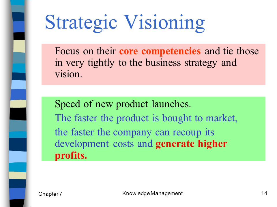 Chapter 7 Knowledge Management14 Strategic Visioning Focus on their core competencies and tie those in very tightly to the business strategy and vision.