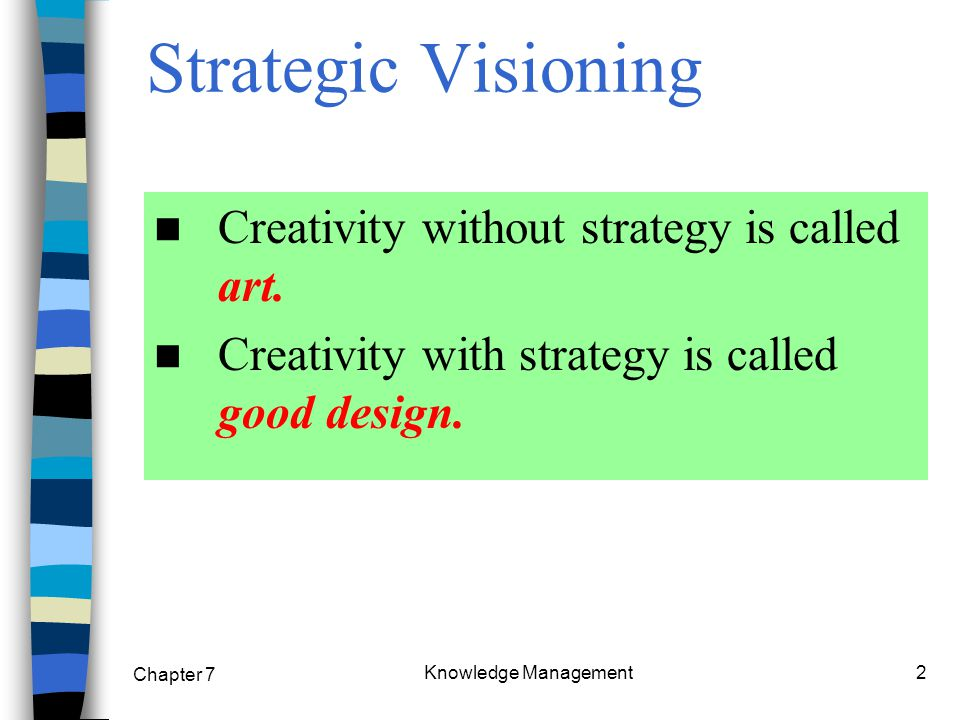 Chapter 7 Knowledge Management13 Level of uncertainty Vision: Shaping both the business and the market in ways that help a company's offering succeed in high unpredictable markets.
