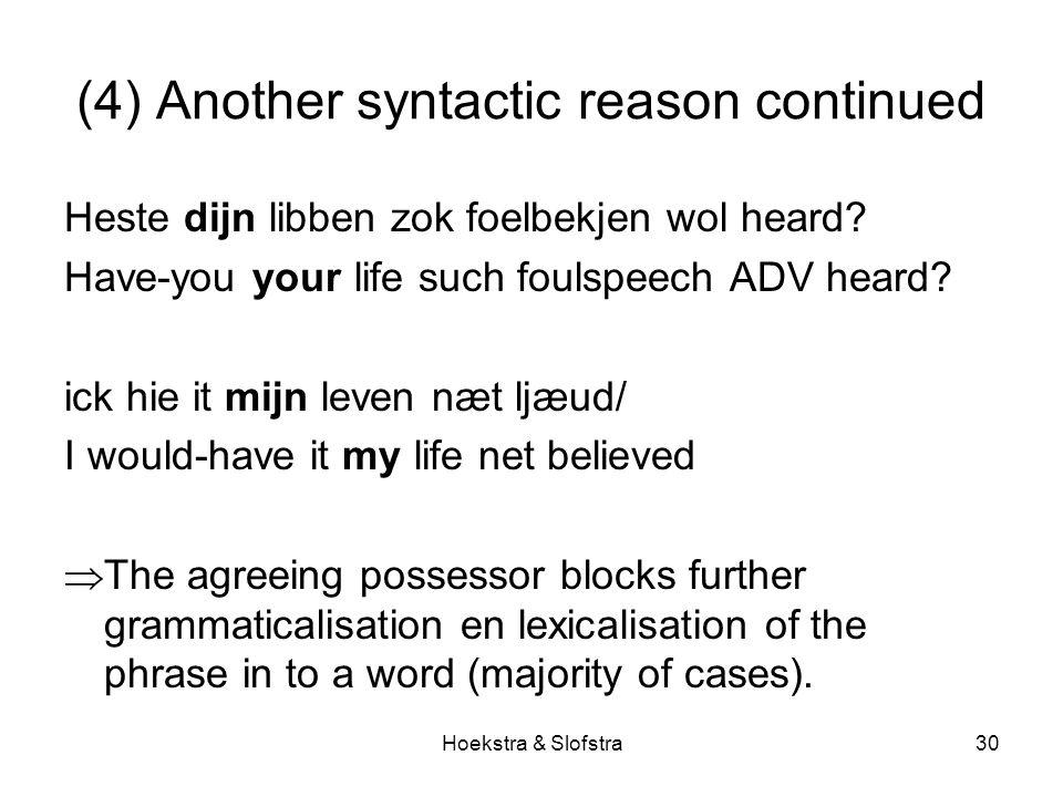 Hoekstra & Slofstra30 (4) Another syntactic reason continued Heste dijn libben zok foelbekjen wol heard.