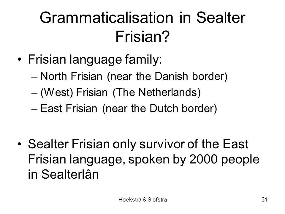 Hoekstra & Slofstra31 Grammaticalisation in Sealter Frisian.