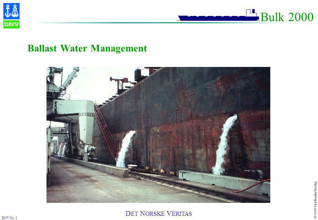 DNV No. 1 © 1999 Det Norske Veritas D ET N ORSKE V ERITAS Bulk 2000 Ballast Water Management