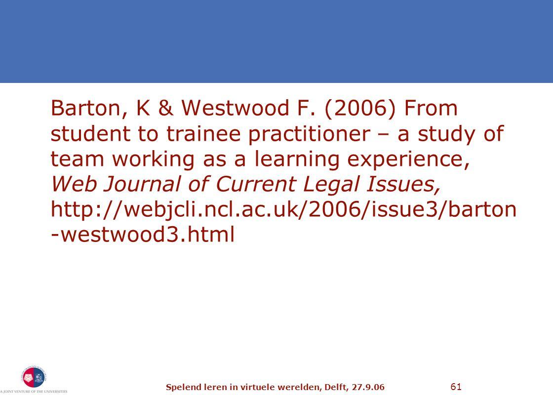 Spelend leren in virtuele werelden, Delft, 27.9.06 61 Barton, K & Westwood F.