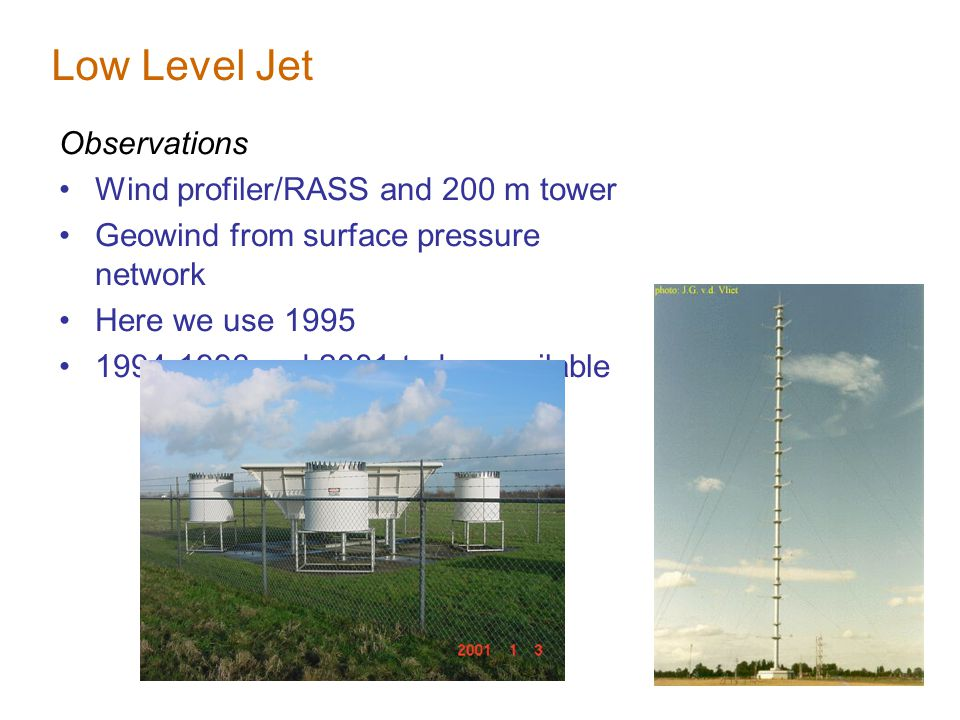 Low Level Jet Observations Wind profiler/RASS and 200 m tower Geowind from surface pressure network Here we use 1995 1994-1996 and 2001-today available