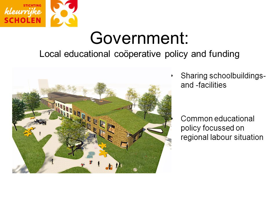 Government: Local educational coöperative policy and funding Sharing schoolbuildings- and -facilities Common educational policy focussed on regional labour situation
