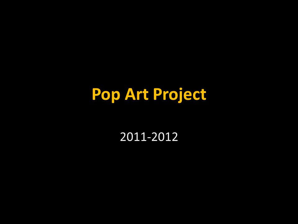 Pop Art Project 2011-2012