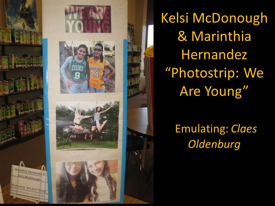 Kelsi McDonough & Marinthia Hernandez Photostrip: We Are Young Emulating: Claes Oldenburg