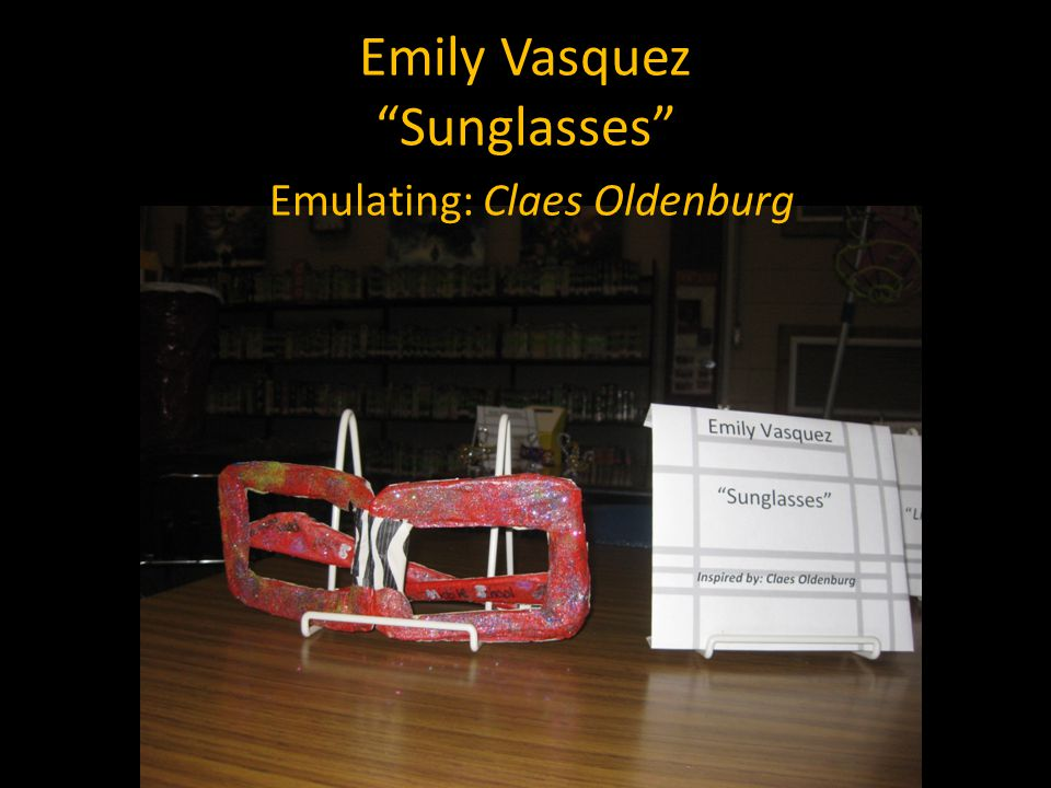 Emily Vasquez Sunglasses Emulating: Claes Oldenburg