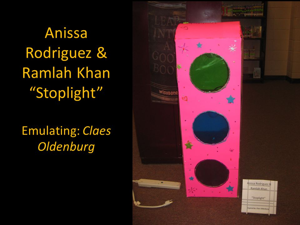Anissa Rodriguez & Ramlah Khan Stoplight Emulating: Claes Oldenburg