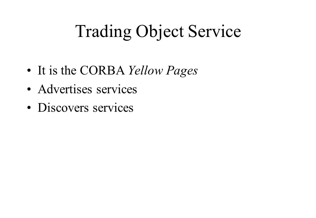 It is the CORBA Yellow Pages Advertises services Discovers services