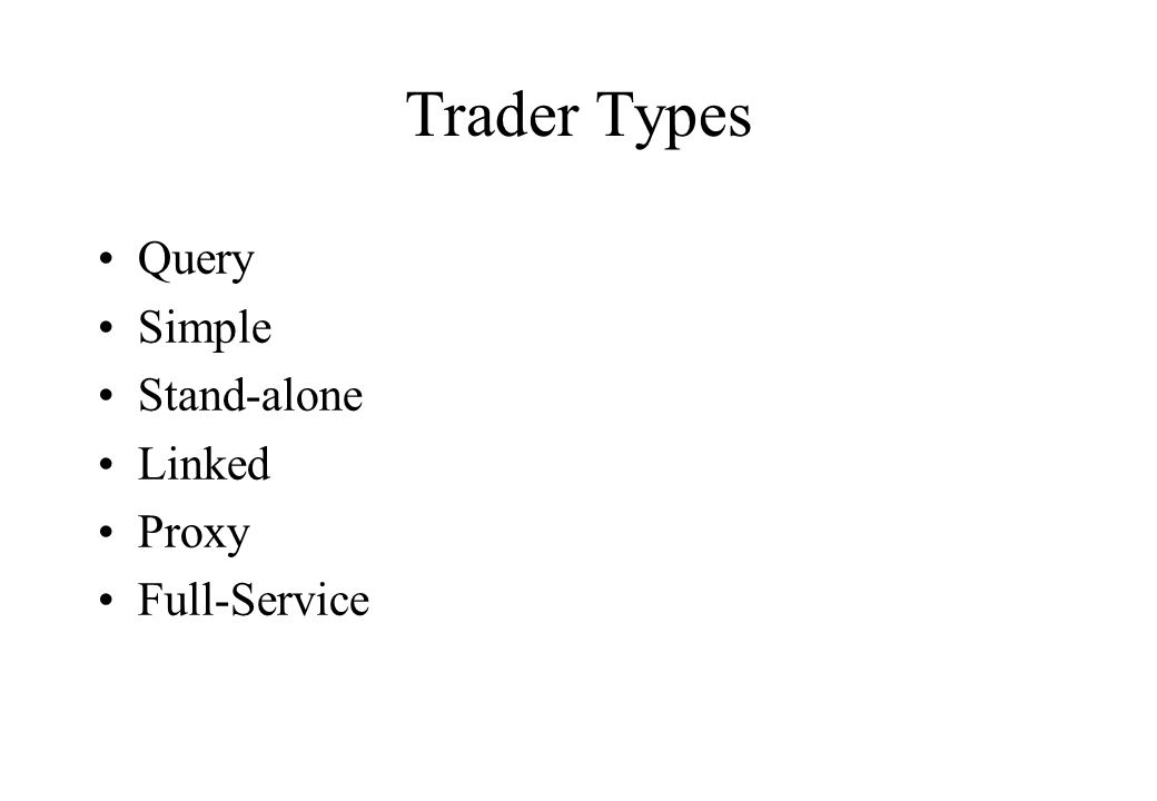 Trader Types Query Simple Stand-alone Linked Proxy Full-Service