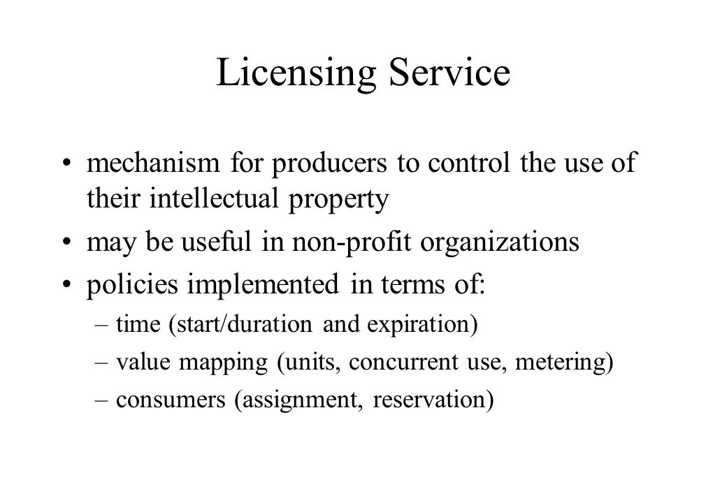 Licensing Service mechanism for producers to control the use of their intellectual property may be useful in non-profit organizations policies impleme