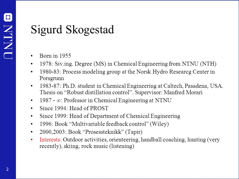 2 Sigurd Skogestad Born in 1955 1978: Siv.ing.