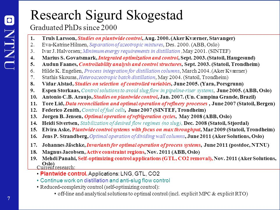 7 Research Sigurd Skogestad 1.Truls Larsson, Studies on plantwide control, Aug.