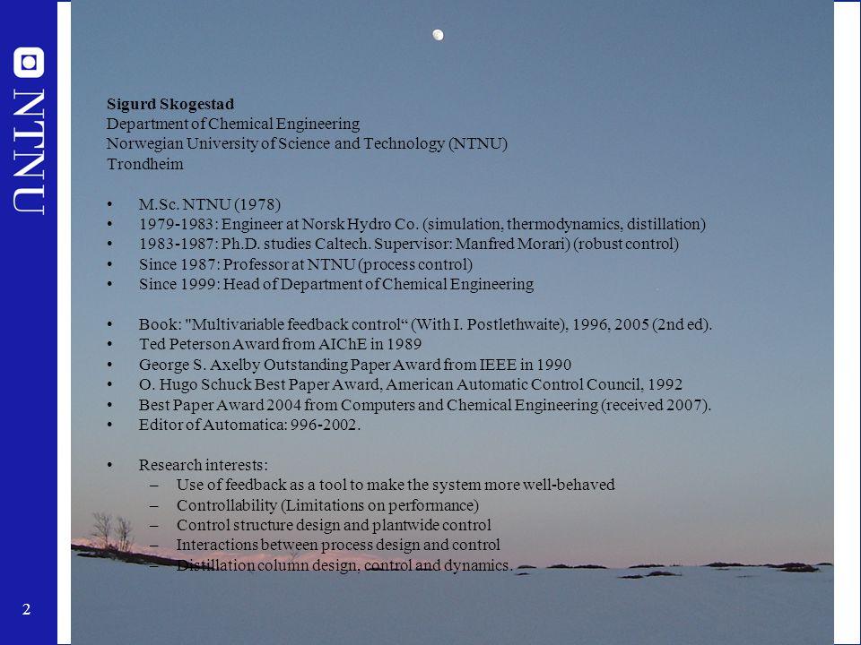 2 Sigurd Skogestad Department of Chemical Engineering Norwegian University of Science and Technology (NTNU) Trondheim M.Sc.
