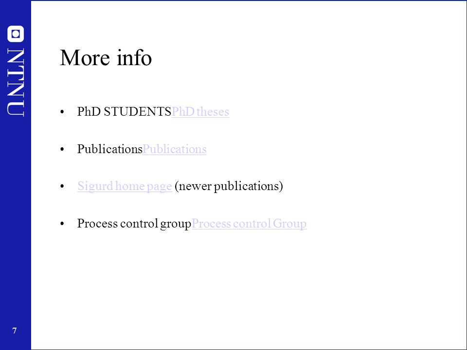 7 More info PhD STUDENTSPhD thesesPhD theses PublicationsPublicationsPublications Sigurd home page (newer publications)Sigurd home page Process control groupProcess control GroupProcess control Group