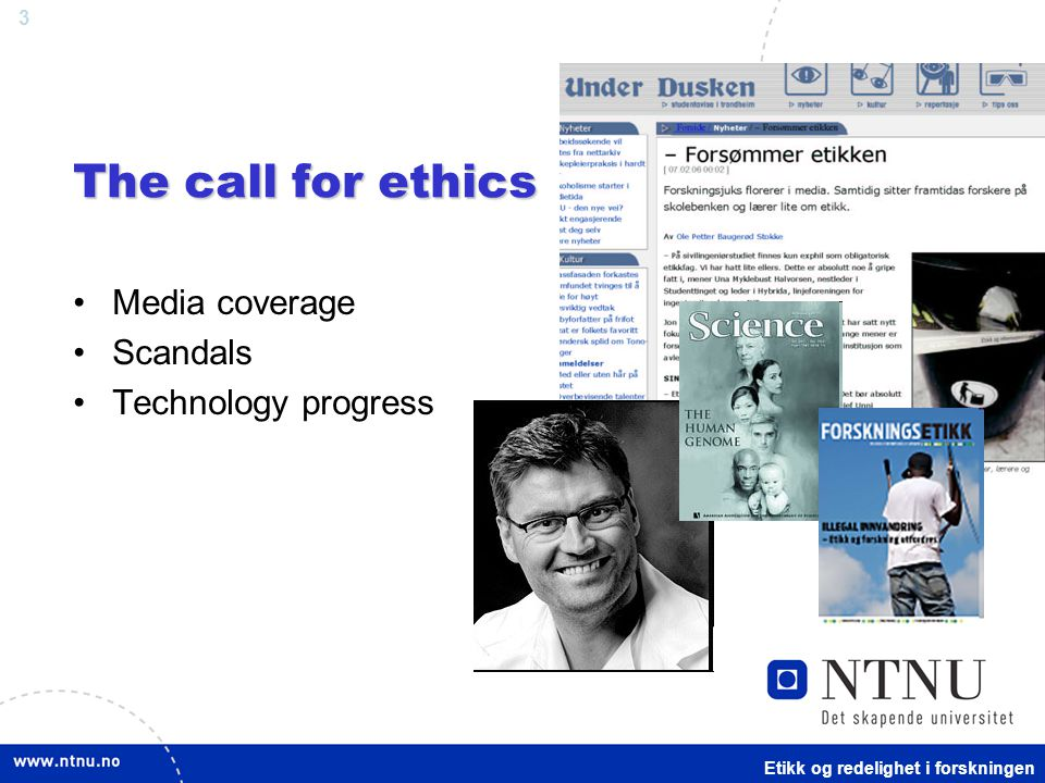 3 The call for ethics Media coverage Scandals Technology progress Etikk og redelighet i forskningen