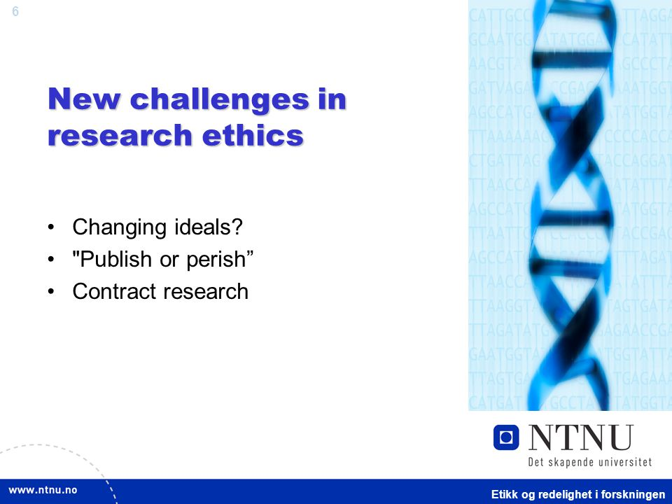 6 New challenges in research ethics Changing ideals.
