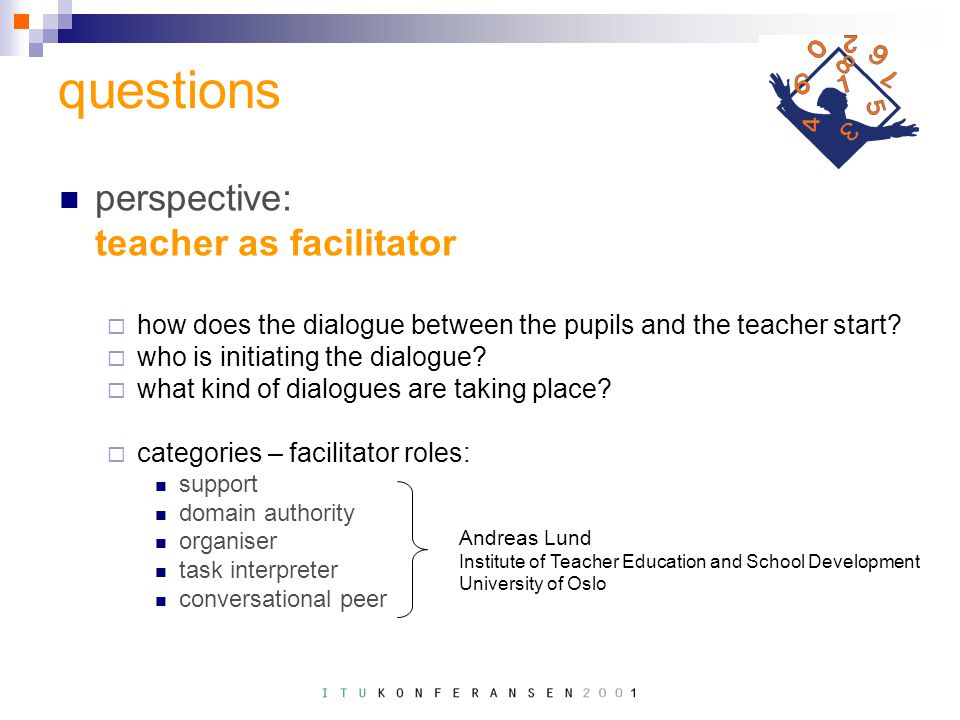 questions perspective: teacher as facilitator  how does the dialogue between the pupils and the teacher start.