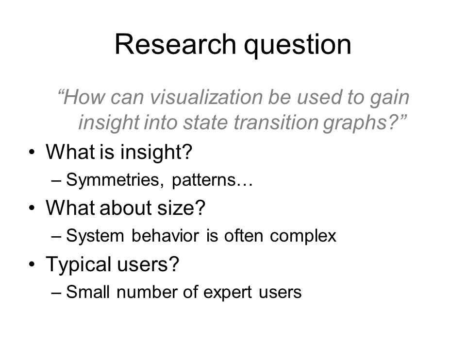 Research question How can visualization be used to gain insight into state transition graphs What is insight.