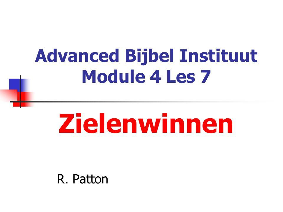 Advanced Bijbel Instituut Module 4 Les 7 Zielenwinnen R. Patton