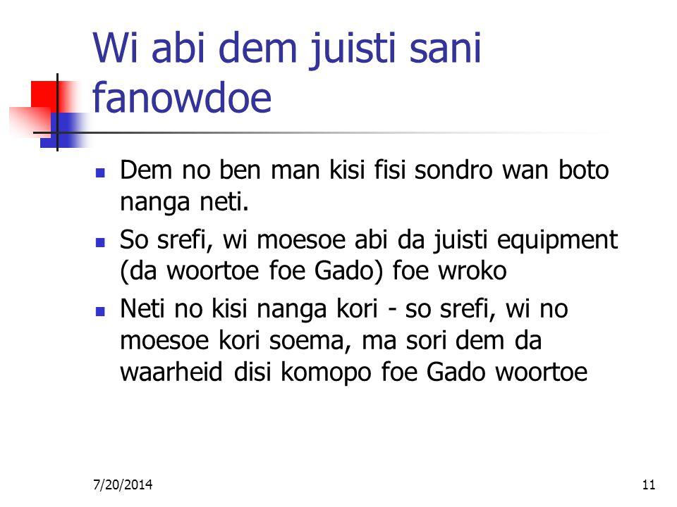 7/20/201411 Wi abi dem juisti sani fanowdoe Dem no ben man kisi fisi sondro wan boto nanga neti. So srefi, wi moesoe abi da juisti equipment (da woort