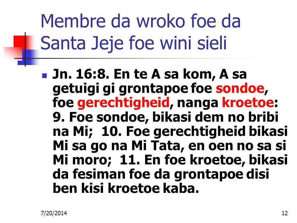 7/20/201412 Membre da wroko foe da Santa Jeje foe wini sieli Jn. 16:8. En te A sa kom, A sa getuigi gi grontapoe foe sondoe, foe gerechtigheid, nanga