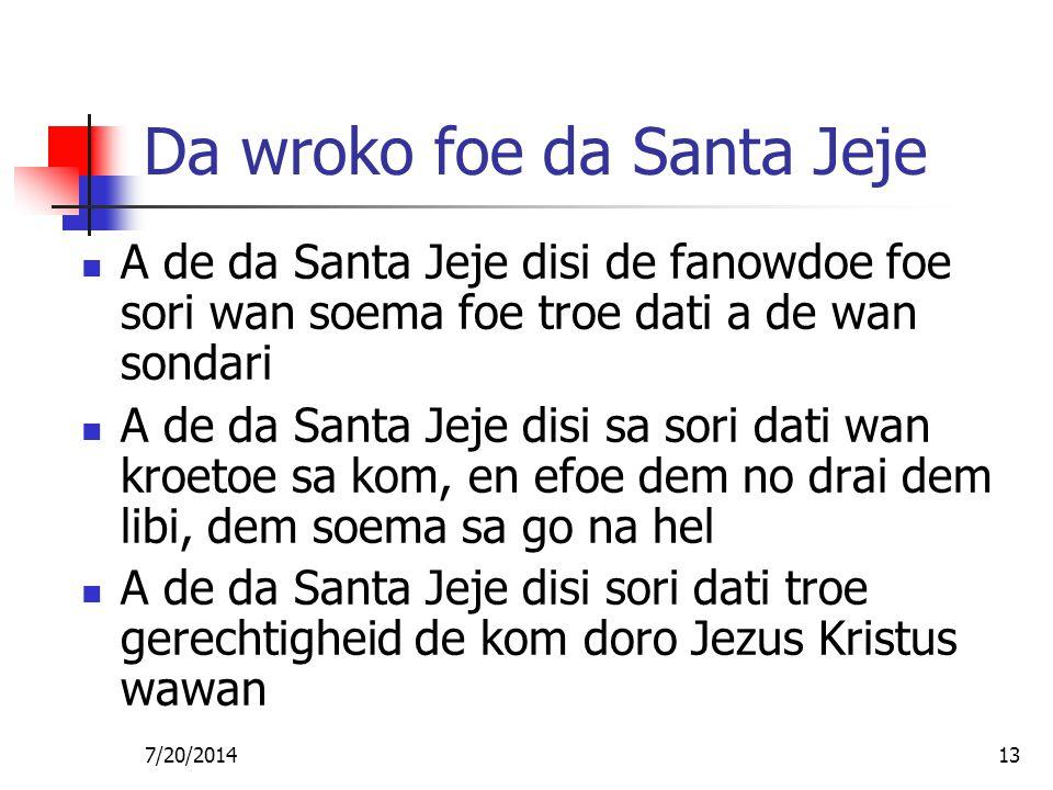 7/20/201413 Da wroko foe da Santa Jeje A de da Santa Jeje disi de fanowdoe foe sori wan soema foe troe dati a de wan sondari A de da Santa Jeje disi s